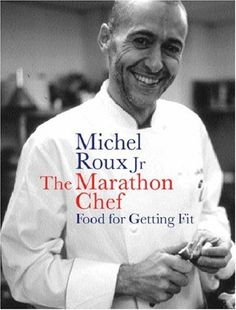 The Marathon Chef: Food for Getting Fit: Amazon.co.uk: Michel Roux Jr: Books