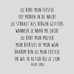 #jij bent mijn feestje The Words, More Than Words, Cool Words, Love Me Quotes, Words Quotes, Sayings, Laura Lee, Favorite Quotes, Best Quotes