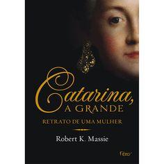 Livro - Catarina, A Grande: Retrato de Uma Mulher
