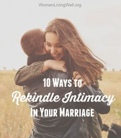 These are SO good!  10 Ways to Rekindle Intimacy In Your Marriage