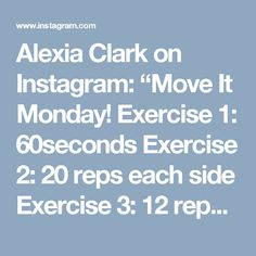"Alexia Clark on Instagram: ""Move It Monday! Exercise 1: 60seconds Exercise 2: 20 reps each side Exercise 3: 12 reps each side Exercise 4: 40 seconds each side…"""