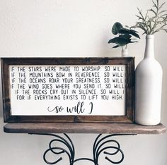 Part of our mission at BerryBrush is to fill homes with love, beauty, & truth. Whether it be a simple reminder of beauty or humor, a line from a song, or words from God's word, we hope that surrounding your home in love encourages your heart. So Will I by Hillsong Sign This is a 10x20