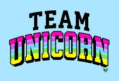 Which team are you on? #teamunicorn