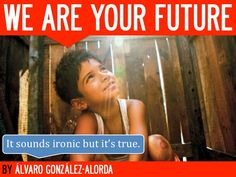 we-are-your-future-by-agalorda by Alvaro González-Alorda via Slideshare