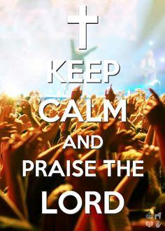 .Praise him Keep calm and praise the lord