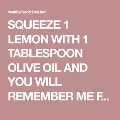 SQUEEZE 1 LEMON WITH 1 TABLESPOON OLIVE OIL AND YOU WILL REMEMBER ME FOR THE REST OF YOUR LIFE – Healthy Food Tricks