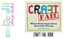 Craft Fail - When Homemade Goes Horribly Wrong by Heather Mann. Filled with over 100 full-color photographs of hoped-for outcomes.