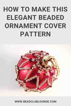 How To Make This Elegant Beaded Ornament Cover Pattern - Express your personal style for the holidays and DIY your own beaded ornament covers with this free - Bead Embroidery Patterns, Beading Patterns Free, Beaded Embroidery, Bead Patterns, Weaving Patterns, Mosaic Patterns, Bracelet Patterns, Knitting Patterns, Jewelry Patterns