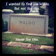 I wanted to find you Waldo, but not like this..