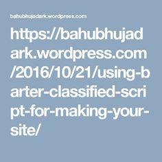 https://bahubhujadark.wordpress.com/2016/10/21/using-barter-classified-script-for-making-your-site/