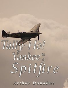 Tally-Ho! Yankee in a Spitfire by [Arthur Donahue]