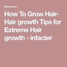 How To Grow Hair- Hair growth Tips for Extreme Hair growth - infacter