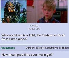 Who Would Win In A Fight, The Predator Or Kevin From Home Alone - Funny Memes. The Funniest Memes worldwide for Birthdays, School, Cats, and Dank Memes - Meme Funny Pins, Funny Cute, Funny Jokes, Funny Stuff, Random Stuff, Top Funny, Funny Tweets, Memes Humor, Funny Memes