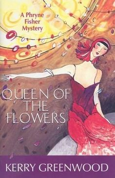 Queen of the Flowers (2004) (Book 14 in the Phryne Fisher series) A novel by Kerry Greenwood