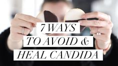 7 Ways To Avoid & Heal Candida