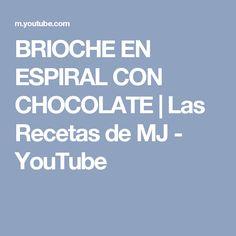 BRIOCHE EN ESPIRAL CON CHOCOLATE | Las Recetas de MJ - YouTube