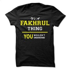 Its A FAKHRUL thing, you wouldnt understand !! - #tshirt tank #wrap sweater. PURCHASE NOW => https://www.sunfrog.com/Names/Its-A-FAKHRUL-thing-you-wouldnt-understand-.html?68278
