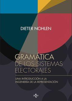 Gramática de los sistemas electorales : una introducción a la ingeniería de la representación / Dieter Nohlen. - 2015