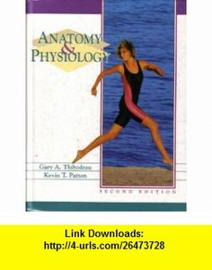 Anatomy  Physiology (9780801650055) Gary A. Thibodeau, Kevin T. Patton , ISBN-10: 0801650054  , ISBN-13: 978-0801650055 ,  , tutorials , pdf , ebook , torrent , downloads , rapidshare , filesonic , hotfile , megaupload , fileserve