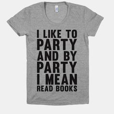 I Like To Party And By Party I Mean... | T-Shirts, Tank Tops, Sweatshirts and Hoodies | HUMAN