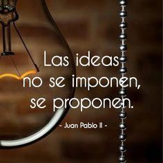 """""""Las ideas no se imponen, se proponen."""" Frase atribuída a Juan Pablo II, de nombre secular Karol Józef Wojtyła (1920 – 2005), fue el 264º..."""