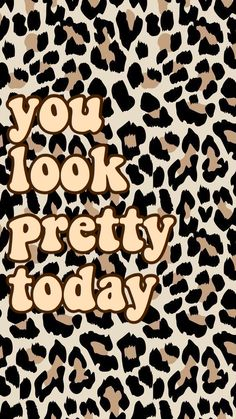 you look pretty today wallpaper