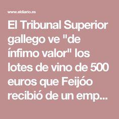 """El Tribunal Superior gallego ve """"de ínfimo valor"""" los lotes de vino de 500 euros que Feijóo recibió de un empresario investigado"""