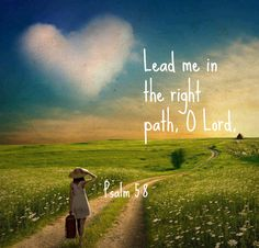 Psalm 5:8 Lead me in the right path, O Lord,      or my enemies will conquer me.  Make your way plain for me to follow.