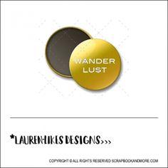 Scrapbook and More 1 inch Round Flair Badge Button Gold Foil Wanderlust by Lauren Hooper - Lauren Likes Designs
