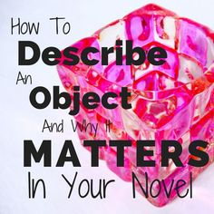 How To Describe An Object & Why It Matters In Your Novel writing, writing ideas, creative writing ideas Blog Topics