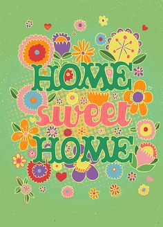 Home Sweet Home is a statement of place! What and how you place your words, actions, and values are the decoration to your home!