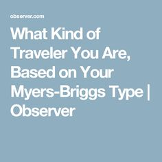 What Kind of Traveler You Are, Based on Your Myers-Briggs Type | Observer