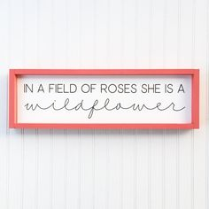 In a Field of Roses She is a Wildflower Framed Wood Sign, Flower Kids Decor, Little Girls Room Art, Inspirational Theme Sign, Custom Color