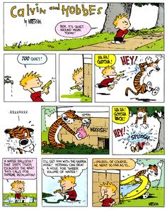 Calvin and Hobbes, August 03, 1986 - A water balloon! That dirty tiger escalated the war! This calls for supreme retaliation!