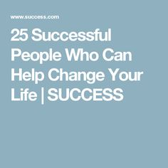25 Successful People Who Can Help Change Your Life   SUCCESS