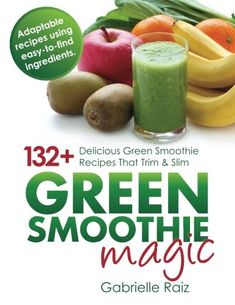 * * Amazon #1 Best Seller! * *Green Smoothies are a fantastic, easy and delicious way to reap the rewards of superb healthy and natural food AND  ...