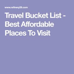 Travel Bucket List - Best Affordable Places To Visit