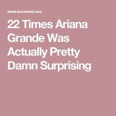 22 Times Ariana Grande Was Actually Pretty Damn Surprising