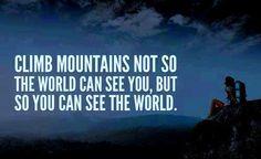 Climb mountains
