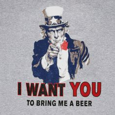 I want you to bring me a beer.
