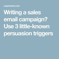 Writing a sales email campaign? Use 3 little-known persuasion triggers