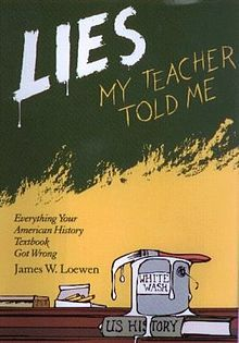 Lies My Teacher Told Me by James Loewen. You may be shocked at the utter nonsense that is copied over and over in elementary and high school textbooks.