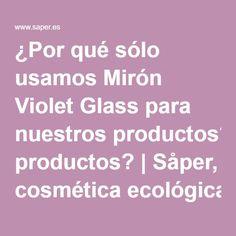 ¿Por qué sólo usamos Mirón Violet Glass para nuestros productos?   Såper, cosmética ecológica, organic cosmetic