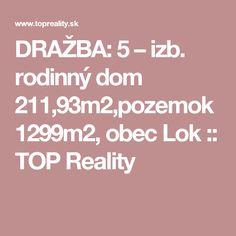 DRAŽBA: 5 – izb. rodinný dom 211,93m2,pozemok 1299m2, obec Lok :: TOP Reality