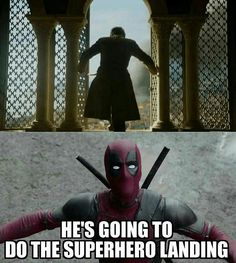 Don't worry. Tommen is going to do the superhero landing...   Game of Thrones and Deadpool