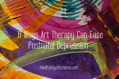 art therapy and postnatal depression: As an augmentation or addition to conventional therapy and treatment, art therapy can hold great benefits for mothers who are suffering from postnatal (aka: postpartum) depression.
