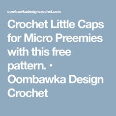 Crochet Little Caps for Micro Preemies with this free pattern. • Oombawka Design Crochet
