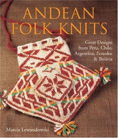 Andean Folk Knits: Great Designs from Peru, Chile, Argentina, Ecuador & Bolivia