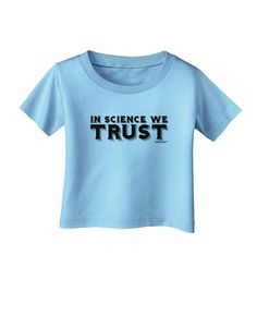 TooLoud In Science We Trust Text Infant T-Shirt