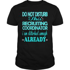 Do Not Disturb This Recruiting Coordinator ,i Am Disturbed Enough Already T-Shirt, Hoodie Recruiting Coordinator